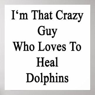 Soy ese individuo loco que ama curar delfínes póster