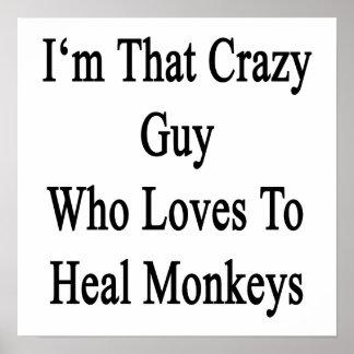 Soy ese individuo loco que ama curar monos póster