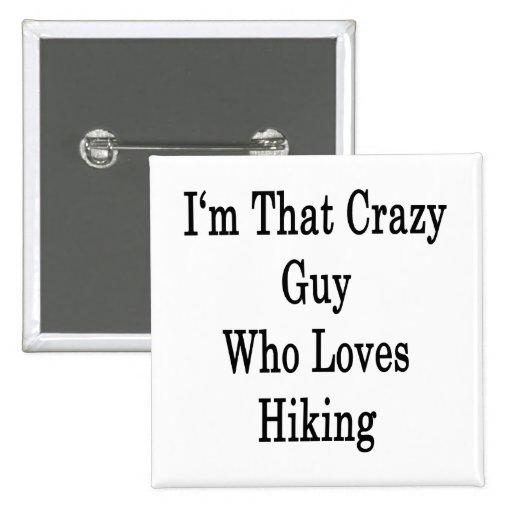 Soy ese individuo loco que ama el caminar pin