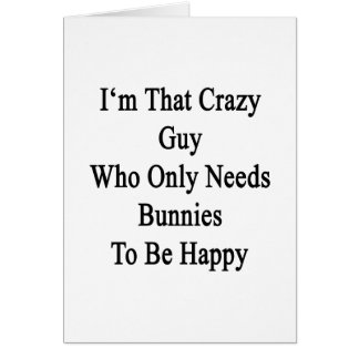 Soy ese individuo loco que necesita solamente tarjeta de felicitación