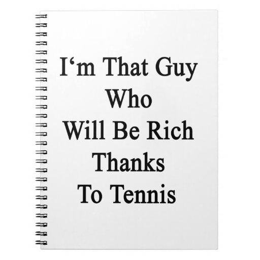 Soy ese individuo que será gracias ricos al tenis libretas