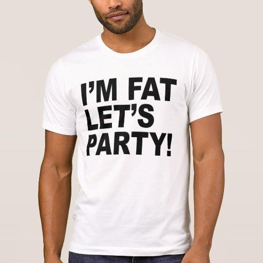¡Soy FAT, DEJÉ AL FIESTA de los E.E.U.U.! HUMOR Camiseta