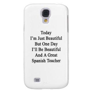 Soy hoy apenas hermoso pero un día que seré Beaut Funda Para Galaxy S4