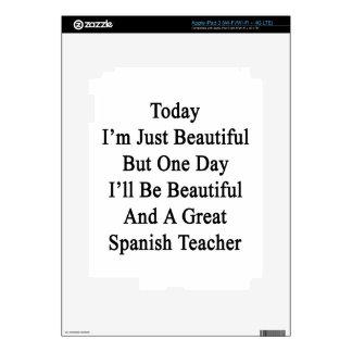 Soy hoy apenas hermoso pero un día que seré Beaut iPad 3 Pegatina Skin
