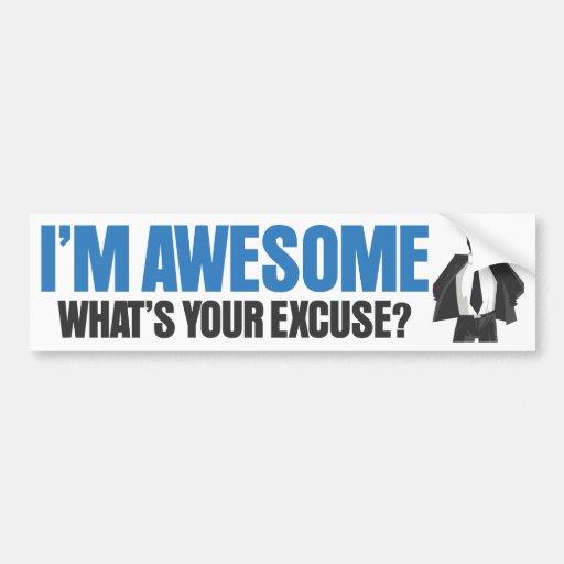 ¿Soy impresionante - cuál es su excusa? Pegatina De Parachoque