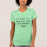 Soy irlandés, soy mujer, y tengo siempre razón camisetas