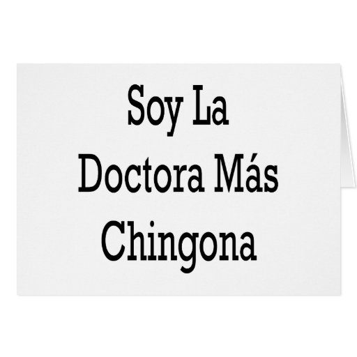Soy La Doctora Mas Chingona Greeting Cards