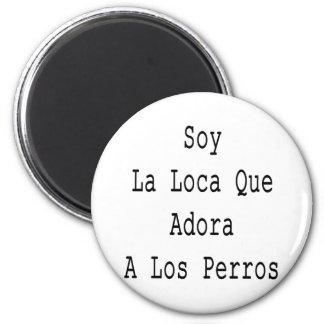 Soy La Loca Que Adora A Los Perros 2 Inch Round Magnet