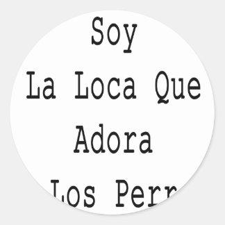 Soy La Loca Que Adora A Los Perros Classic Round Sticker