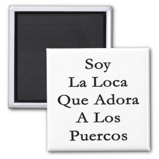 Soy La Loca Que Adora A Los Puercos 2 Inch Square Magnet