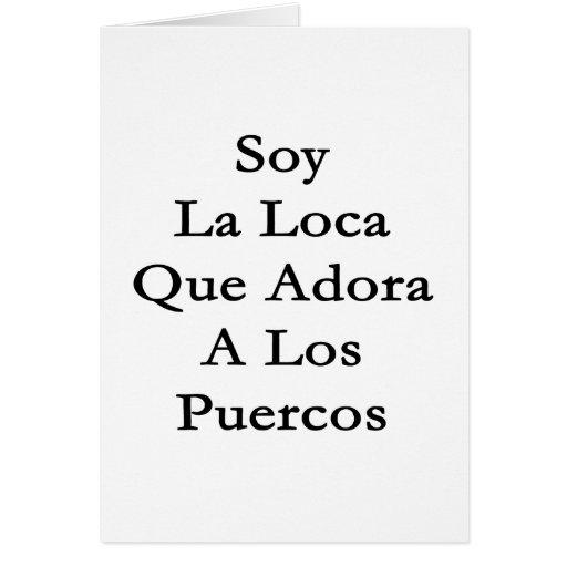 Soy La Loca Que Adora A Los Puercos Greeting Card