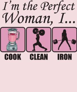 Soy la mujer perfecta - cocino, limpio e hierro camisetas
