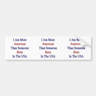Soy más americano que alguien nacida en los E.E.U. Pegatina Para Auto
