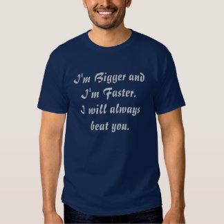 Soy más grande y soy más rápido.  Le batiré Camisas