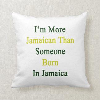 Soy más jamaicano que alguien nacida en Jamaica Cojin