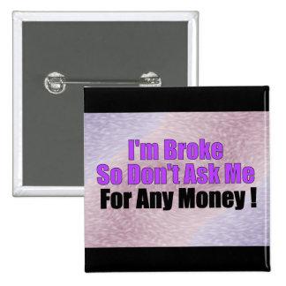 ¡Soy me rompí así que no pido cualquier dinero! Pins