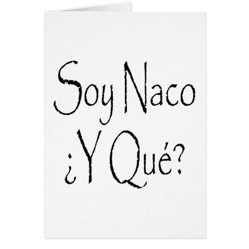 Soy Naco Y Que Greeting Cards
