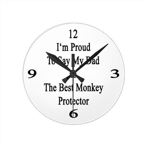 Soy orgulloso decir que mi papá es el mejor mono p reloj redondo mediano