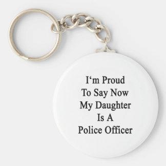Soy orgulloso que ahora decir mi hija es una polic llavero