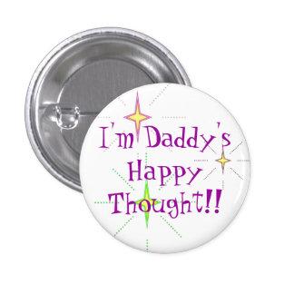 ¡Soy pensamiento feliz de Daddys!! Pin Redondo 2,5 Cm