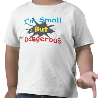 Soy pequeño pero peligroso camisetas
