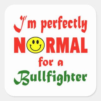 Soy perfectamente normal para un torero pegatina cuadrada