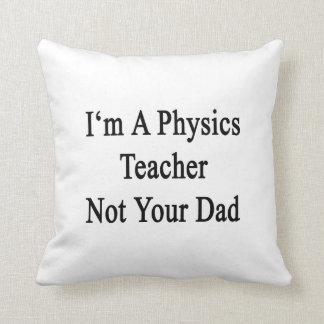 Soy profesor de la física no su papá almohada
