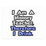 Soy profesor de la historia, por lo tanto bebo tarjeta postal