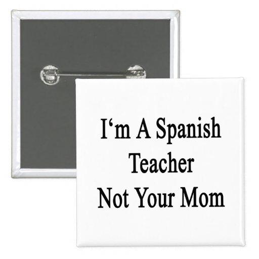 Soy profesor español no su mamá pin cuadrada 5 cm