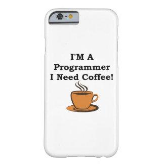 ¡Soy programador, yo necesito el café! Funda Para iPhone 6 Barely There