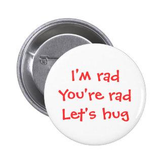 Soy rad, usted soy rad, nos dejé abrazar el botón pins