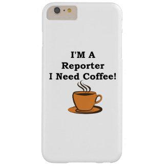 ¡Soy reportero, yo necesito el café! Funda De iPhone 6 Plus Barely There