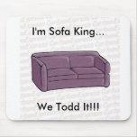 ¡Soy rey del sofá… nosotros Todd él!!! Alfombrillas De Ratón