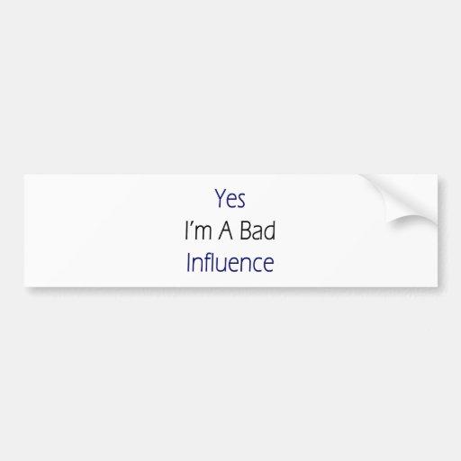 Soy sí una mala influencia pegatina de parachoque