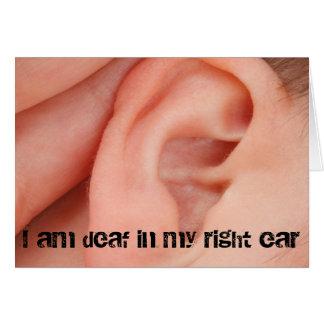 Soy sordo en mi oído derecho tarjeta de felicitación