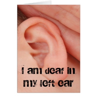 Soy sordo en mi oído izquierdo tarjeta de felicitación