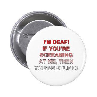 ¡Soy sordo, si usted es sream en mí que usted es e Pin Redondo De 2 Pulgadas