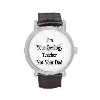 Soy su profesor de la geología no su papá relojes de mano