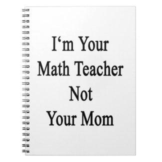 Soy su profesor de matemáticas no su mamá notebook