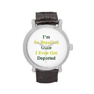 Soy tan brasileño una vez que incluso conseguí dep relojes de pulsera