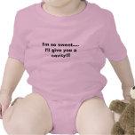 Soy tan dulce….¡Le daré una cavidad!!! Camisetas