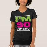 ¡Soy tan Fo'Sho! Camisetas