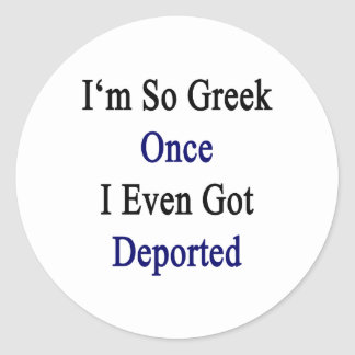 Soy tan griego una vez que incluso conseguí pegatina redonda
