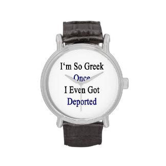 Soy tan griego una vez que incluso conseguí reloj