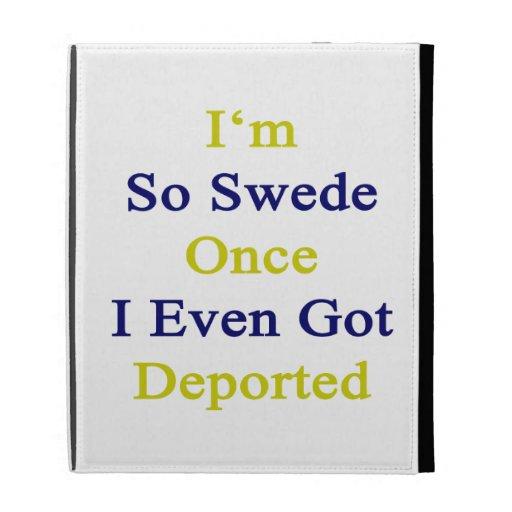 Soy tan sueco una vez que incluso conseguí deporta