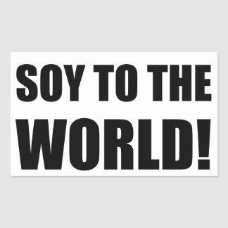 Soy To The World Rectangular Sticker