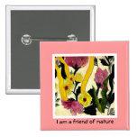 Soy un amigo del botón de la flor de la naturaleza pins