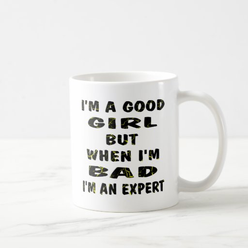 Soy un buen chica pero cuando soy malo yo soy un e tazas de café