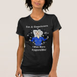 ¡Soy un Capricornio, yo era responsable nacido! Camiseta