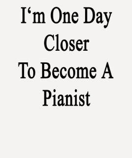 Soy un día más cercano a hago pianista camisetas